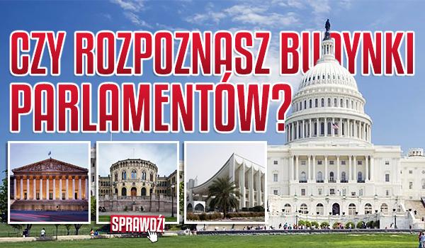 Czy rozpoznasz budynki parlamentów?