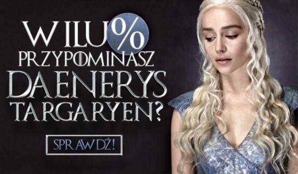 W ilu procentach przypominasz Daenerys Targaryen?