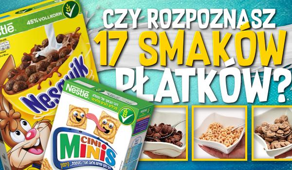 Czy rozpoznasz 17 smaków płatków śniadaniowych?