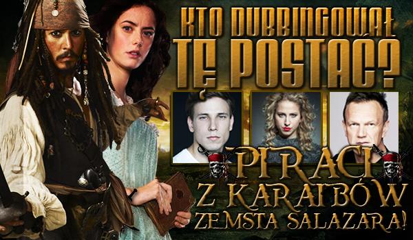 Kto dubbingował tę postać? – Piraci z Karaibów: Zemsta Salazara!