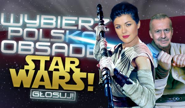 """Wybierz polską obsadę do filmów! #2 """"Star Wars"""""""
