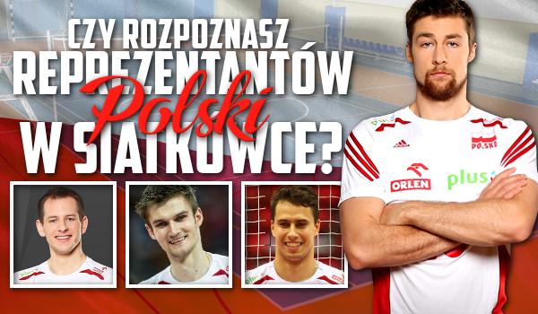 Czy rozpoznasz reprezentantów Polski w siatkówkę?
