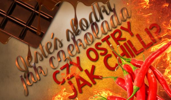 Słodki jak czekolada czy ostry jak papryczka chilli? Jaki jesteś?