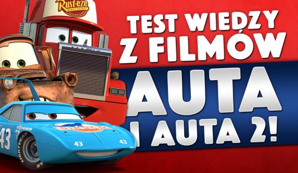Test wiedzy z filmów: Auta i Auta 2!