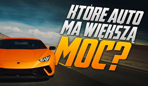 Który samochód ma większą moc?