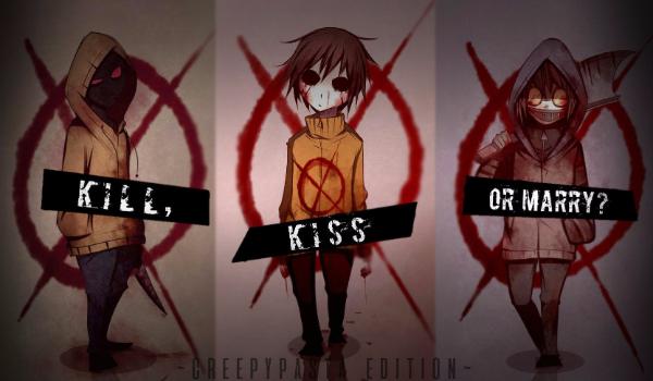 Kill, kiss or marry? – CREEPYPASTA EDITION