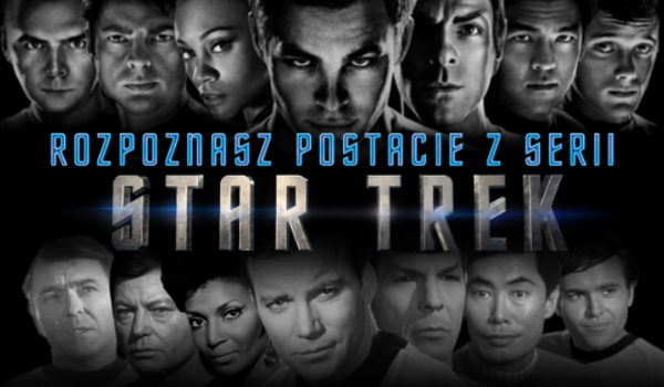 Czy rozpoznasz postacie z serii Star Trek?