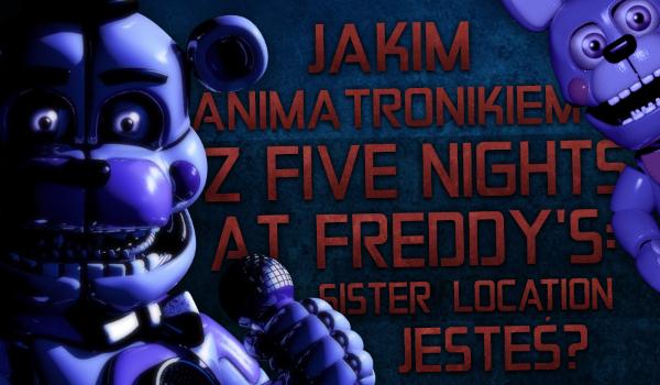 """Jakim animatronikiem z """"Five Nights at Freddy's: Sister Location"""" jesteś?"""