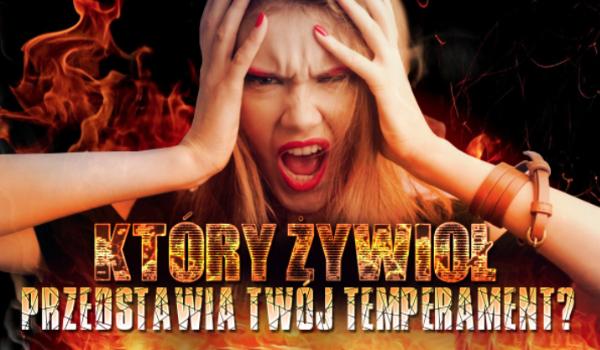 Jaki żywioł przedstawia Twój temperament?
