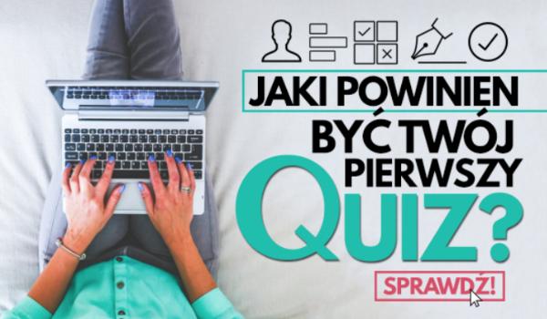 Jaki powinien być Twój pierwszy quiz?