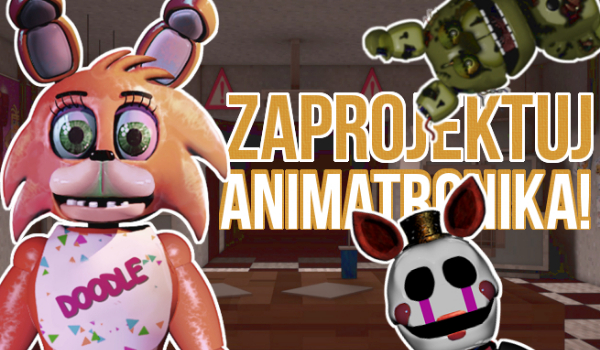 Zaprojektuj animatronika!