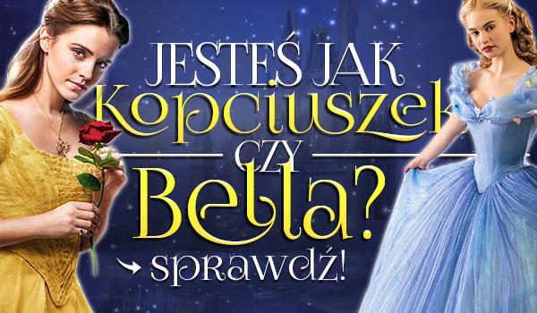Jesteś jak Kopciuszek czy Bella?
