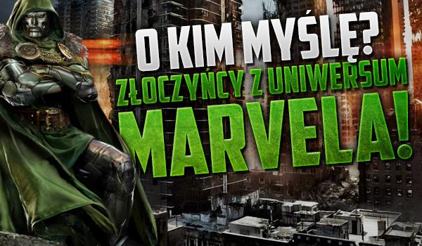 O kim myślę? Złoczyńcy z uniwersum Marvela!
