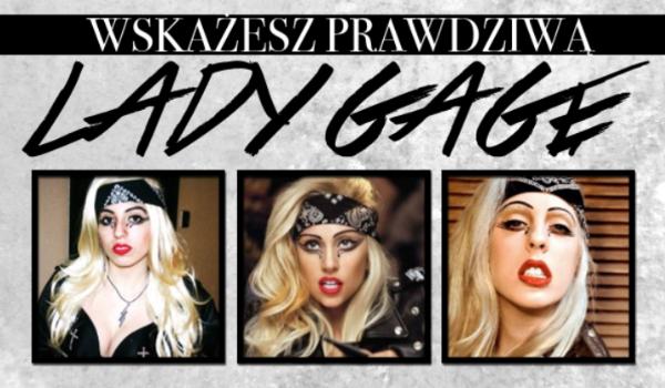 Rozpoznasz, która Lady Gaga jest prawdziwa?