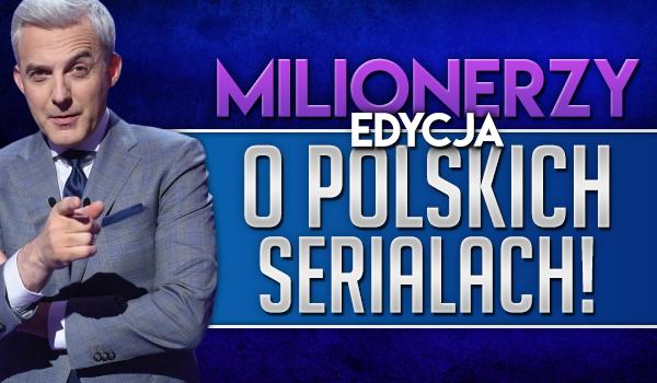 Milionerzy – edycja o polskich serialach!