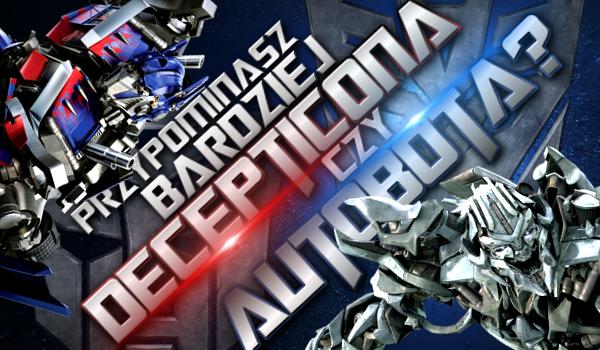 Przypominasz bardziej Decepticona czy Autobota?