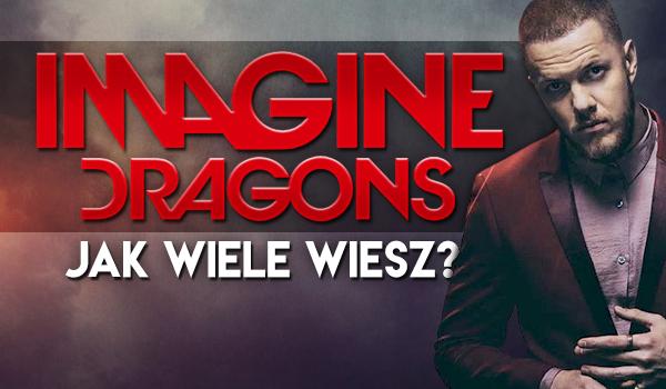 Imagine Dragons – Jak wiele wiesz?