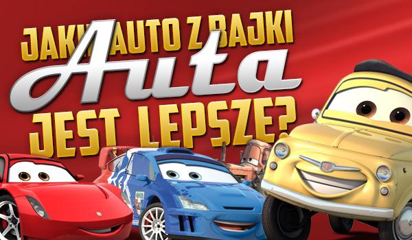"""Jakie auto z bajki """"Auta"""" jest lepsze?"""