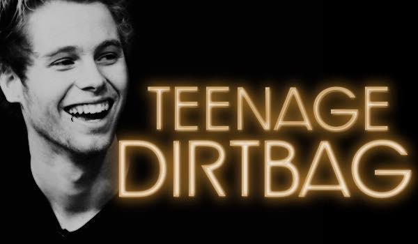Teenage Dirtbag #PROLOG