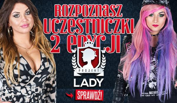 Czy rozpoznasz uczestniczki 2 edycji Projektu Lady?