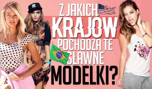Czy wiesz jakiej narodowości są te znane modelki?