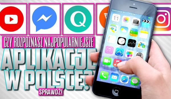 Czy rozpoznasz najpopularniejsze aplikacje w Polsce?