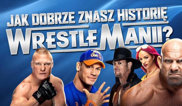 Jak dobrze znasz historię WrestleManii?