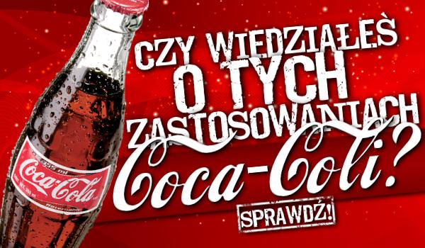 Czy wiedziałeś o tych zastosowaniach Coca-Coli?
