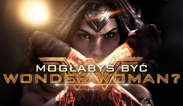 Czy mogłabyś być Wonder Woman?