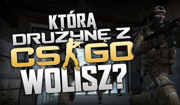 Którą drużynę CS:GO wolisz?