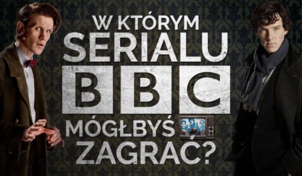 W którym serialu BBC mógłbyś zagrać?