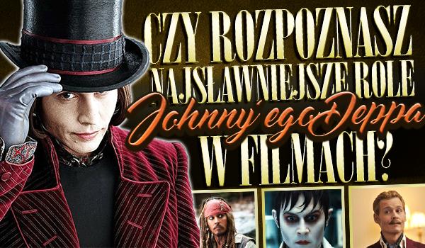 Czy potrafisz rozpoznać najsławniejsze role Johnny'ego Deppa w filmach?