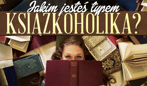 Jakim typem książkoholika jesteś?
