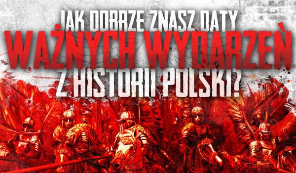 Jak dobrze znasz daty ważnych wydarzeń z historii Polski?
