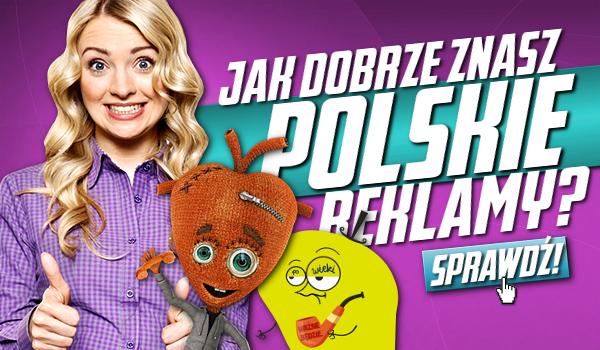 Jak dobrze znasz polskie reklamy telewizyjne?