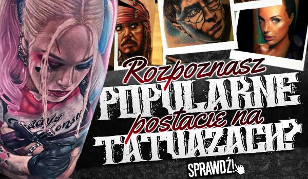 Rozpoznasz popularne postacie na tatuażach?