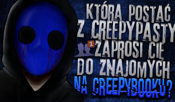 Która postać z Creepypasty zaprosi Cię do znajomych na Facebooku?