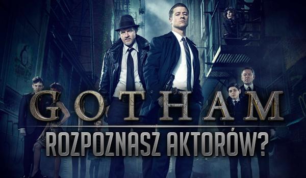 Czy rozpoznasz aktorów serialu Gotham?