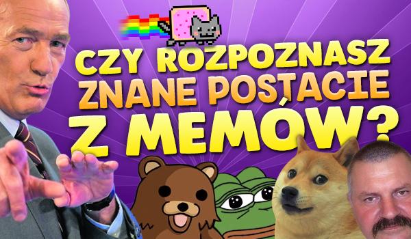 Czy rozpoznasz znane postacie z memów?