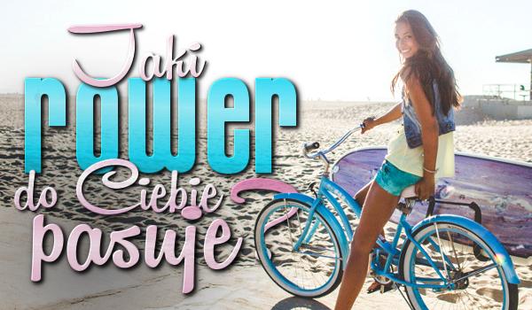 Jaki rower do Ciebie pasuje?