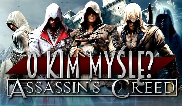 "O kim myślę? ""Assassin's Creed""!"