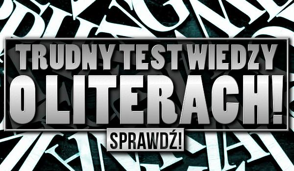 Trudny test wiedzy o literach! Podołasz?
