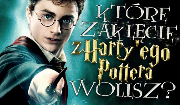 """Które zaklęcie z """"Harry'ego Pottera"""" wolisz?"""