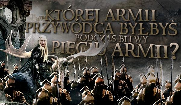 Której armii przywódcą byłbyś podczas Bitwy Pięciu Armii?