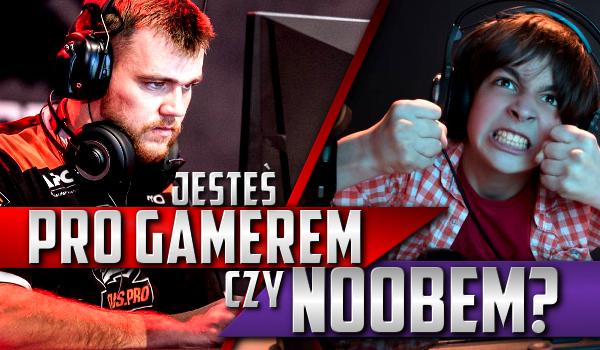 Jesteś ProGamerem czy Noobem?