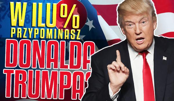 W ilu procentach przypominasz Donalda Trumpa?