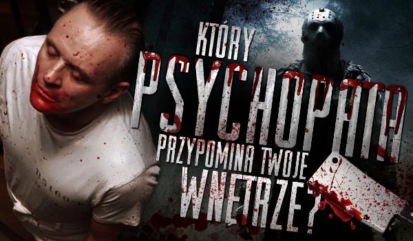 Który psychopata przypomina Twoje wnętrze?
