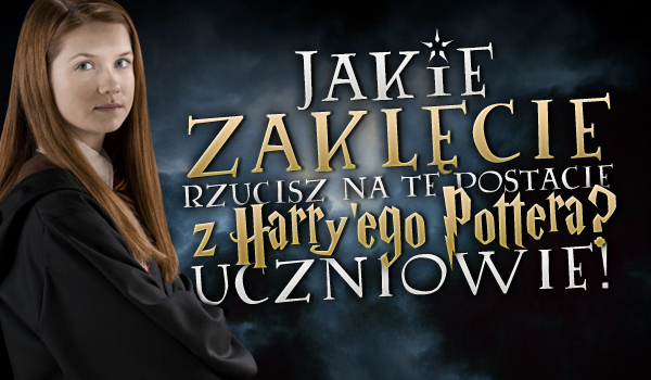 """Jakie zaklęcie rzucisz na te postacie z """"Harry'ego Pottera""""? Uczniowie!"""