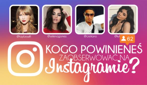 Kogo powinieneś zaobserwować na Instagramie?