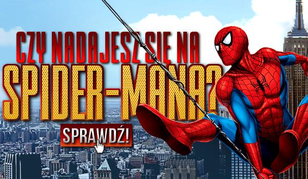 Czy nadajesz się na Spider-Mana?